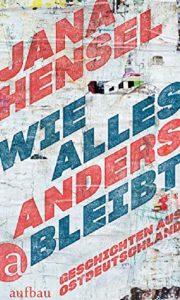 Jana Hensel, Wie alles anders bleibt, © Aufbau Verlag